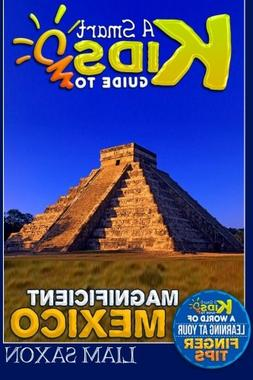 A Smart Kids Guide To MAGNIFICENT MEXICO: A World Of Learnin